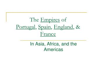 The  Empires  of Portugal ,  Spain ,  England , &  France