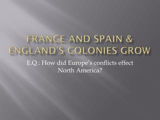 FRANCE AND SPAIN & ENGLAND�S COLONIES GROW