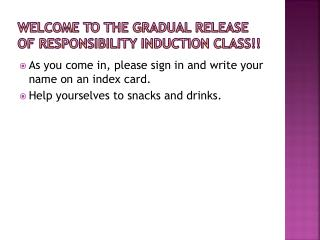 Welcome To the Gradual Release of Responsibility Induction Class!!