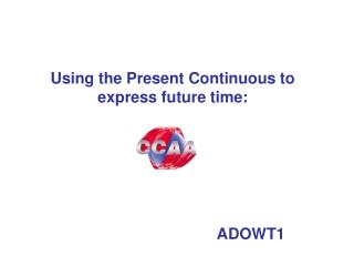 Using the Present Continuous to express future time: