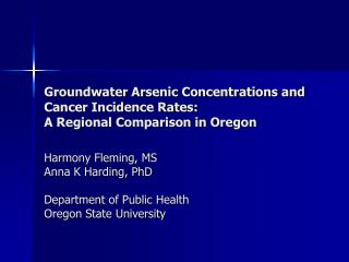 Groundwater Arsenic Concentrations and  Cancer Incidence Rates:  A Regional Comparison in Oregon
