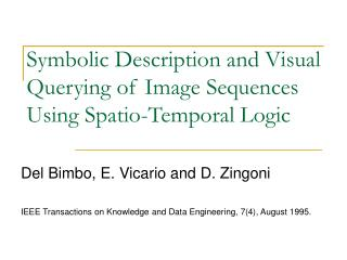 Symbolic Description and Visual Querying of Image Sequences Using Spatio-Temporal Logic