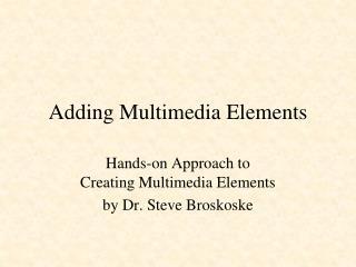 Adding Multimedia Elements