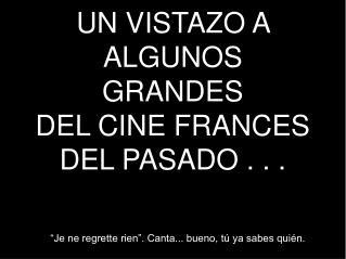 UN VISTAZO A ALGUNOS GRANDES DEL CINE FRANCES DEL PASADO . . .