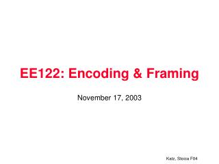 EE122: Encoding & Framing