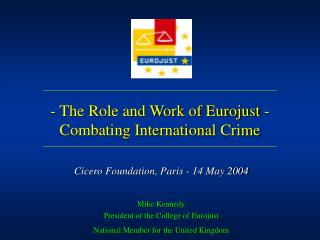 - The Role and Work of Eurojust -  Combating International Crime