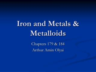 Iron and Metals  Metalloids