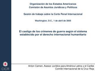 Organización de los Estados Americanos Comisión de Asuntos Jurídicos y Políticos Sesión de trabajo sobre la Corte Penal