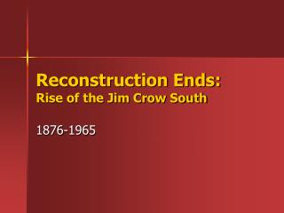 Reconstruction Ends: Rise of the Jim Crow South