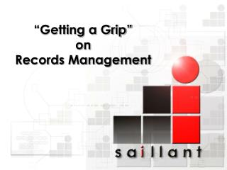 """Getting a Grip"" on  Records Management"