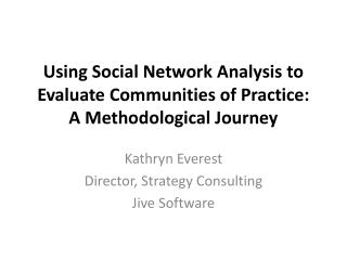 Using Social Network Analysis to Evaluate Communities of Practice: A Methodological Journey