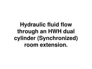 Hydraulic fluid flow through an HWH dual cylinder (Synchronized) room extension.