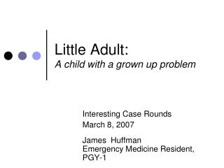 Little Adult: A child with a grown up problem
