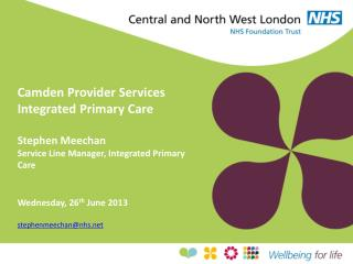 Camden Provider Services  Integrated Primary Care Stephen Meechan Service Line Manager, Integrated Primary Care Wednesd
