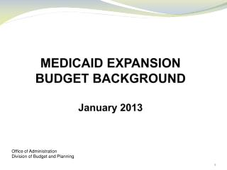 MEDICAID EXPANSION BUDGET BACKGROUND January 2013