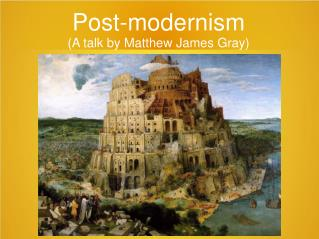 Post-modernism (A talk by Matthew James Gray)