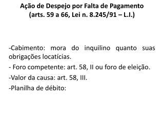 Ação de Despejo por Falta de Pagamento  ( arts . 59 a 66, Lei n. 8.245/91 –  L.I. )