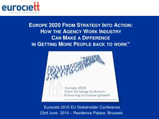 Europe 2020 From Strategy Into Action: How the Agency Work Industry Can Make a Difference in Getting More People back t