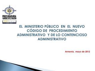 EL   MINISTERIO PÚBLICO  EN  EL  NUEVO  CÓDIGO DE  PROCEDIMIENTO ADMINISTRATIVO  Y DE LO CONTENCIOSO ADMINISTRATIVO Arm