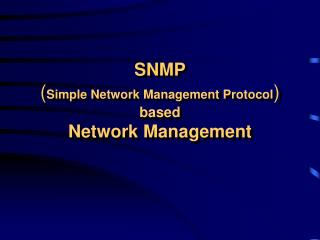 SNMP ( Simple Network Management Protocol )  based  Network Management