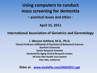 J. Wesson Ashford, M.D., Ph.D. Clinical Professor (affiliated) of Psychiatry & Behavioral Sciences Stanford University