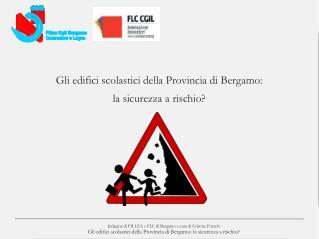 Gli edifici scolastici della Provincia di Bergamo: la sicurezza a rischio?