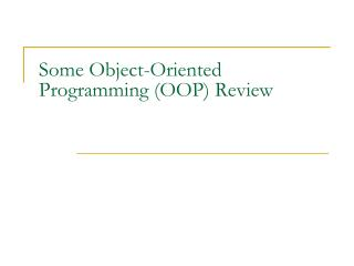 Some Object-Oriented Programming (OOP) Review