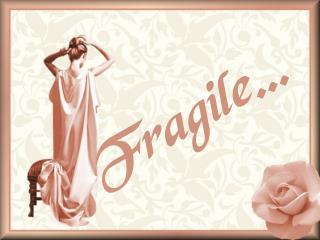 Fragile…