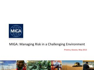 MIGA: Managing  Risk in a Challenging  Environment