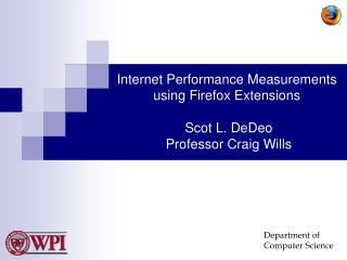 Internet Performance Measurements using Firefox Extensions  Scot L. DeDeo  Professor Craig Wills