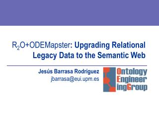 R 2 O+ODEMapster : Upgrading Relational Legacy Data to the Semantic Web