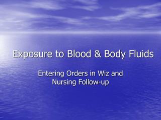 Exposure to Blood & Body Fluids