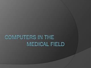 Computers in The                Medical Field