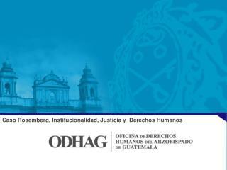 Caso Rosemberg, Institucionalidad, Justicia y  Derechos Humanos