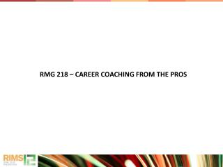 RMG 218 � CAREER COACHING FROM THE PROS