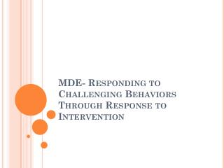 MDE- Responding to Challenging Behaviors Through Response to Intervention
