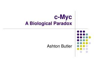 c-Myc A Biological Paradox