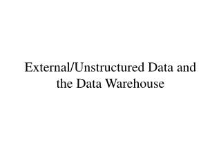 External/Unstructured Data and the Data Warehouse