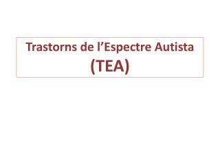Trastorns de l�Espectre Autista (TEA)