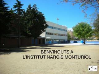 BENVINGUTS A  L'INSTITUT NARCÍS MONTURIOL