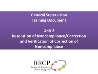 General Supervision Training Document Unit 3 Resolution of Noncompliance/Correction and Verification of Correction of N