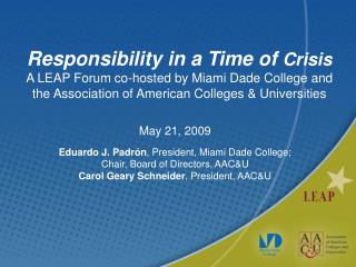 Responsibility in a Time of  Crisis A LEAP Forum co-hosted by Miami Dade College and the Association of American Colleg