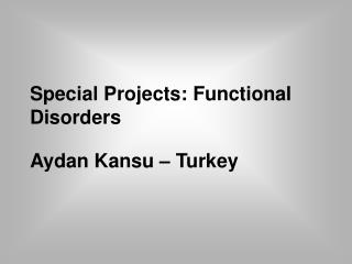 Special  Project s: Functional Disorders