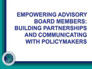Empowering Advisory Board Members: building partnerships and  Communicating  with policymakers
