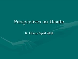 Perspectives on Death: K. Ortiz/April 2010