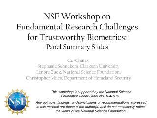 NSF Workshop on  Fundamental  Research Challenges for Trustworthy  Biometrics: Panel Summary Slides