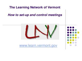 The Learning Network of Vermont How to set-up and control meetings