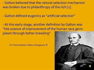 - Galton believed that the natural selection mechanism was broken due to philanthropy of the rich [1]  Galton defined e
