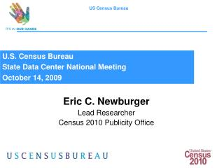 Eric C. Newburger Lead Researcher Census 2010 Publicity Office