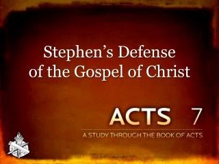 Stephen's Defense  of the Gospel of Christ